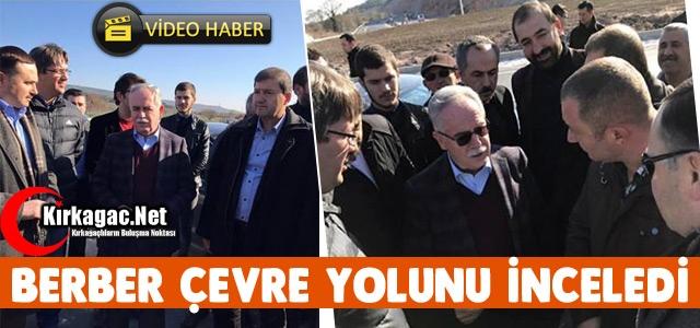 BERBER ÇEVRE YOLUNDA İNCELEMELERDE BULUNDU