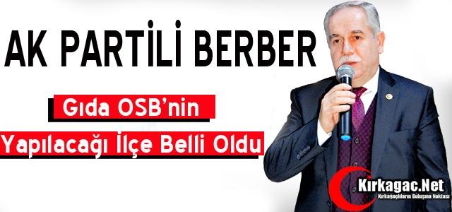 BERBER 'GIDA OSB' YAPILACAK ŞANSLI İLÇEYİ AÇIKLADI