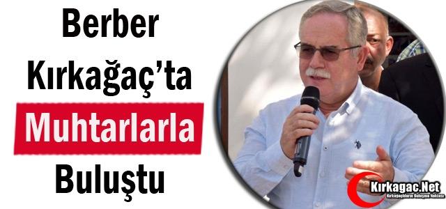 BERBER KIRKAĞAÇ'TA MUHTARLARLA BULUŞTU