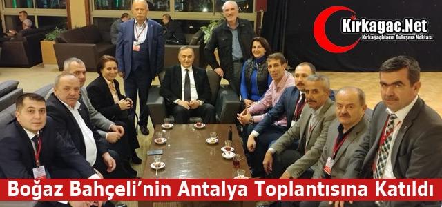 BOĞAZ, BAHÇELİ'NİN ANTALYA TOPLANTISINA KATILDI