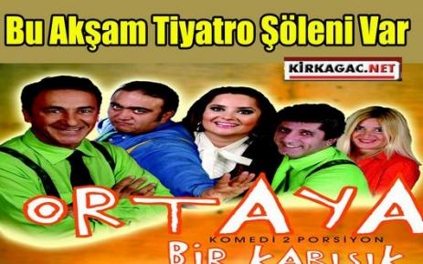 Bugün Kırkağaç'ta Tiyatro Şöleni Var
