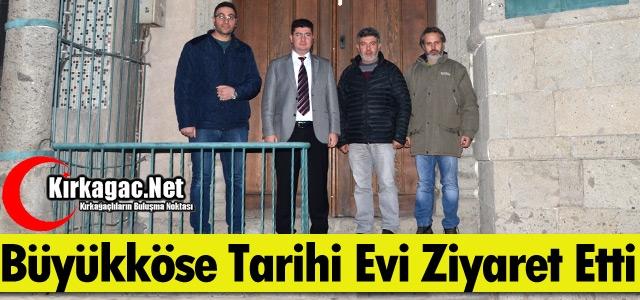 BÜYÜKKÖSE 'TARİHİ EVİ' ZİYARET ETTİ
