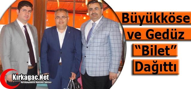 """BÜYÜKKÖSE ve GEDÜZ """"BİLET"""" DAĞITTI"""