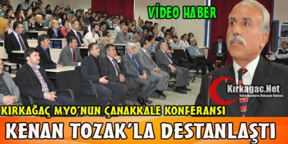 ÇANAKKALE KONFERANSI KENAN TOZAK'LA DESTANLAŞTI(VİDEO)
