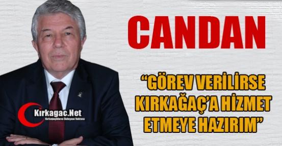 CANDAN 'GÖREV VERİLİRSE HİZMETE HAZIRIM'