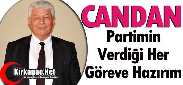 """CANDAN """"PARTİMİN VERDİĞİ HER GÖREVE HAZIRIM"""""""