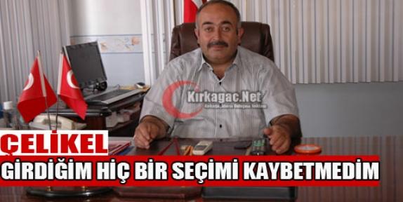 """ÇELİKEL 'GİRDİĞİM HİÇ BİR SEÇİMİ KAYBETMEDİM"""""""