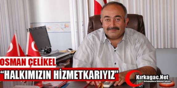 ÇELİKEL 'HALKIMIZIN EFENDİSİ DEĞİL HİZMETKARI OLMAYI HEDEFLEDİK'