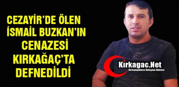 CEZAYİR'DE ÖLEN İSMAİL, KIRKAĞAÇ'TA DEFNEDİLDİ