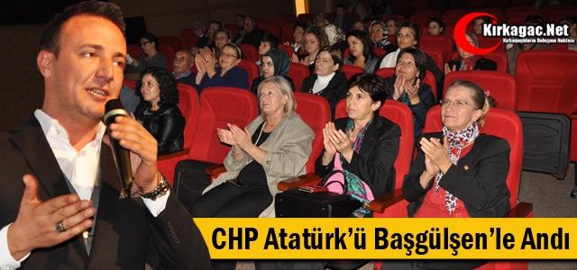 CHP ATATÜRK'Ü 'BAŞGÜLŞEN' İLE ANDI