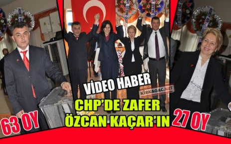 CHP'DE ZAFER, ÖZCAN KAÇAR'IN(VİDEO)