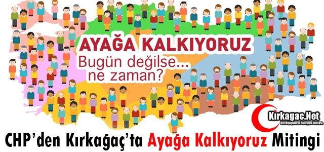 """CHP'DEN KIRKAĞAÇ'TA """"AYAĞA KALKIYORUZ"""" MİTİNGİ"""