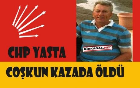CHP'Lİ COŞKUN TRAFİK KAZASINDA ÖLDÜ