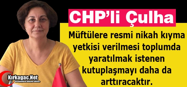 """CHP'Lİ ÇULHA 'BU TASARI MECLİSTEN GEÇMEYECEK"""""""