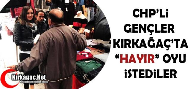 "CHP'Lİ GENÇLER KIRKAĞAÇ'TA 'HAYIR"" OYU İSTEDİ"