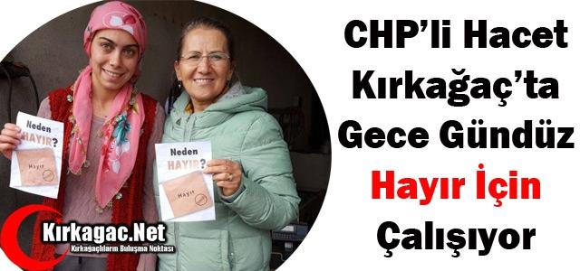 CHP'Lİ HACET 'HAYIR' İÇİN GECE GÜNDÜZ ÇALIŞIYOR