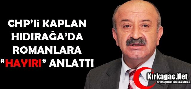 """CHP'Lİ KAPLAN HIDIRAĞA'DA 'HAYIRI"""" ANLATTI"""