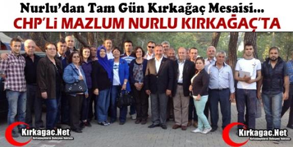 CHP'Lİ MAZLUM NURLU KIRKAĞAÇ'TA