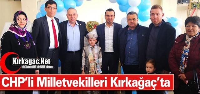 CHP'Lİ MİLLETVEKİLLERİ KIRKAĞAÇ'TA