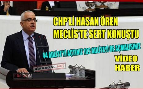 CHP'Lİ ÖREN, MECLİSTE SERT KONUŞTU(VİDEO)