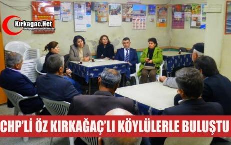 CHP'Lİ ÖZ, KIRKAĞAÇ'IN BELDE ve KÖYLERİNDEYDİ