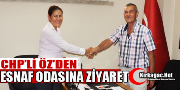 CHP'Lİ ÖZ'DEN ESNAF ODASINA ZİYARET