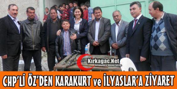 CHP'Lİ ÖZ'DEN, KARAKURT ve İLYASLAR'A ZİYARET