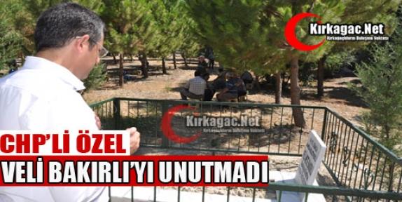 CHP'Lİ ÖZEL RAHMETLİ VELİ BAKIRLI'YI UNUTMADI