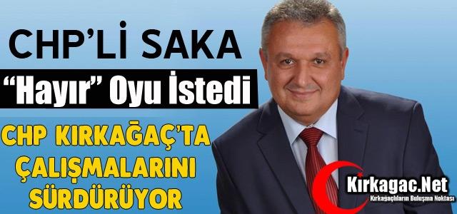 "CHP'Lİ SAKA KIRKAĞAÇLILARDAN 'HAYIR"" OYU İSTEDİ"