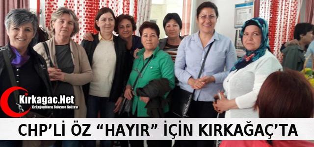 CHP'Lİ SAKİNE ÖZ 'HAYIR' İÇİN KIRKAĞAÇ'TA