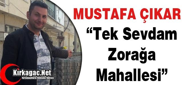 ÇIKAR 'TEK SEVDAM ZORAĞA MAHALLESİ'