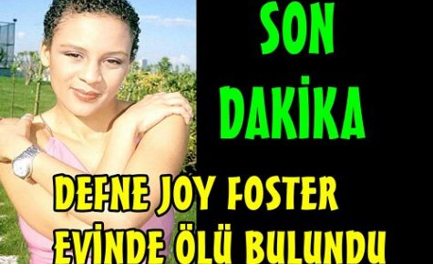DEFNE JOY FOSTER EVİNDE ÖLÜ BULUNDU