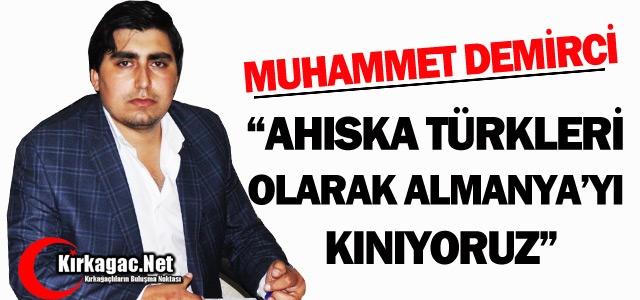 """DEMİRCİ 'AHISKA TÜRKLERİ OLARAK ALMANYA'YI KINIYORUZ"""""""