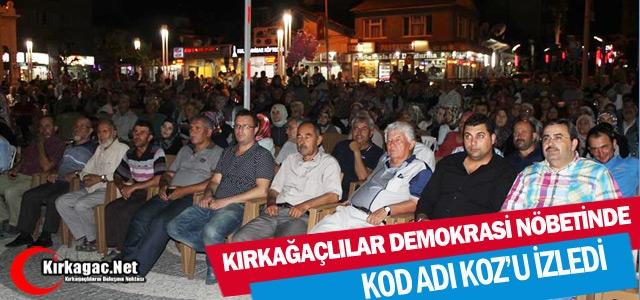DEMOKRASİ NÖBETİNDE KIRKAĞAÇLILAR 'KOD ADI KOZ'U' İZLEDİ