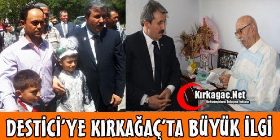 DESTİCİ'YE KIRKAĞAÇ'TA BÜYÜK İLGİ