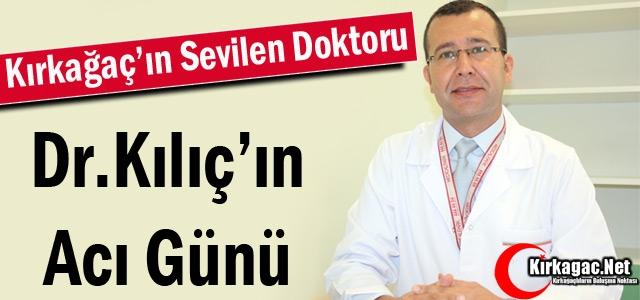 DR.YUSUF KILIÇ'IN ACI GÜN