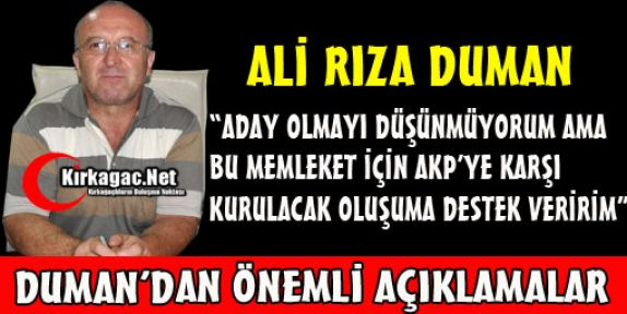 DUMAN 'AKP'YE KARŞI KURULACAK OLUŞUMA DESTEK VERİRİM'