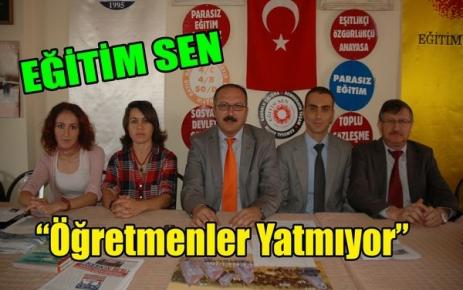 EĞİTİM-SEN 'ÖĞRETMENLER YATMIYOR'