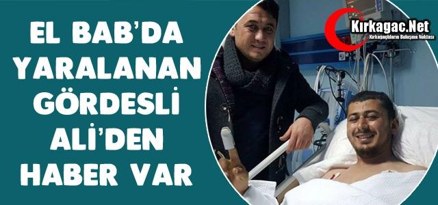 El Bab'da Yaralanan Gördesli Ali'den Haber Var