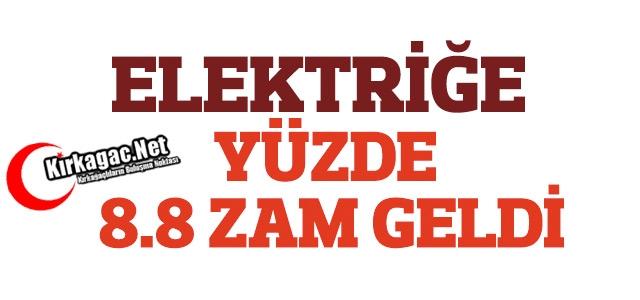 ELEKTRİĞE YÜZDE 8.8 ZAM GELDİ