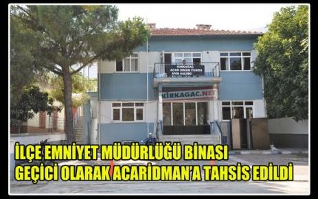 EMNİYET MÜDÜRLÜĞÜ BİNASI ACARİDMAN'A TAHSİS EDİLDİ