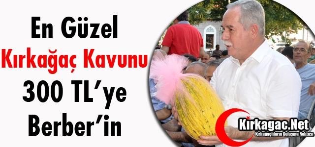 """EN GÜZEL KIRKAĞAÇ KAVUNU"" MİLLETVEKİLİ BERBER'İN"