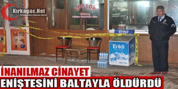 ENİŞTESİNİ BALTAYLA ÖLDÜRDÜ