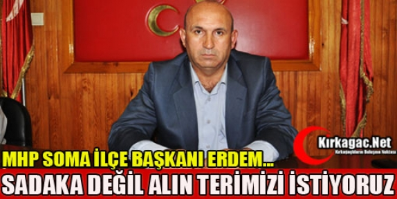 """ERDEM 'SADAKA DEĞİL ALIN TERİMİZİ İSTİYORUZ"""""""