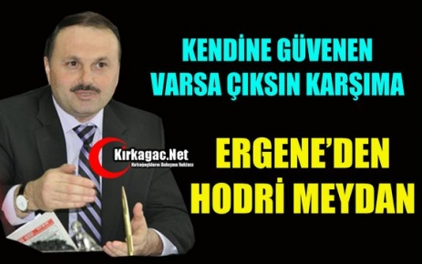 ERGENE 'HODRİ MEYDAN, VARSA KENDİNE GÜVENEN ÇIKSIN KARŞIMA'
