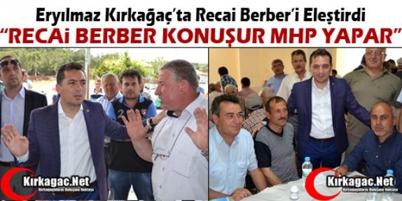 ERYILMAZ 'RECAİ BERBER KONUŞUR MHP YAPAR'