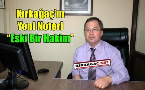 'ESKİ HAKİM' KIRKAĞAÇ'IN YENİ NOTERİ