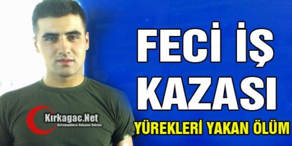FECİ İŞ KAZASI 1 ÖLÜ