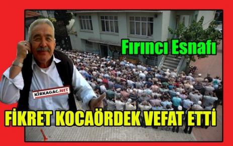 FİKRET KOCAÖRDEK VEFAT ETTİ