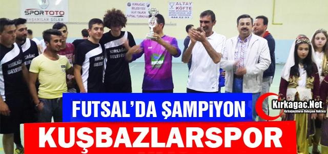 FUTSALDA ŞAMPİYON KUŞBAZLAR